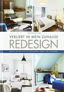 Fantastisch REDESIGN Verliebt In Mein Zuhause: Einfach Neu Gestalten Mit Vorhandenen  Möbeln Und Accessoires