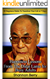 Happiness Lessons from The Dalai Lama for Busy Adults: 20 Happiness Habits To Transform Your Life in 7 Days