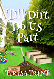 Till Dirt Do Us Part (Pecan Bayou Book 7)