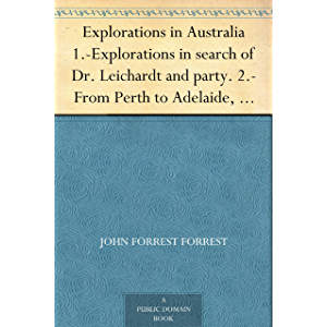 Explorations in Australia 1.-Explorations in search of Dr. Leichardt and party. 2.-From Perth to Adelaide, around the…