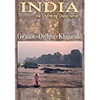 Gwalior-Orccha-Khajuraho (India Charming Chaos Book 4)