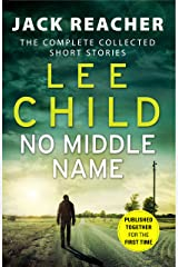 No Middle Name: The Complete Collected Jack Reacher Stories (Jack Reacher Short Stories Book 7) Kindle Edition