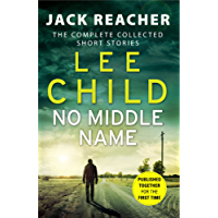 No Middle Name: The Complete Collected Jack Reacher Stories (Jack Reacher Short Stories Book 7)