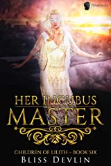 Her Incubus Master (The Children of Lilith Book 6) Kindle Edition