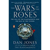 Wars of the Roses: The Fall of the Plantagenets and the Rise of the Tudors