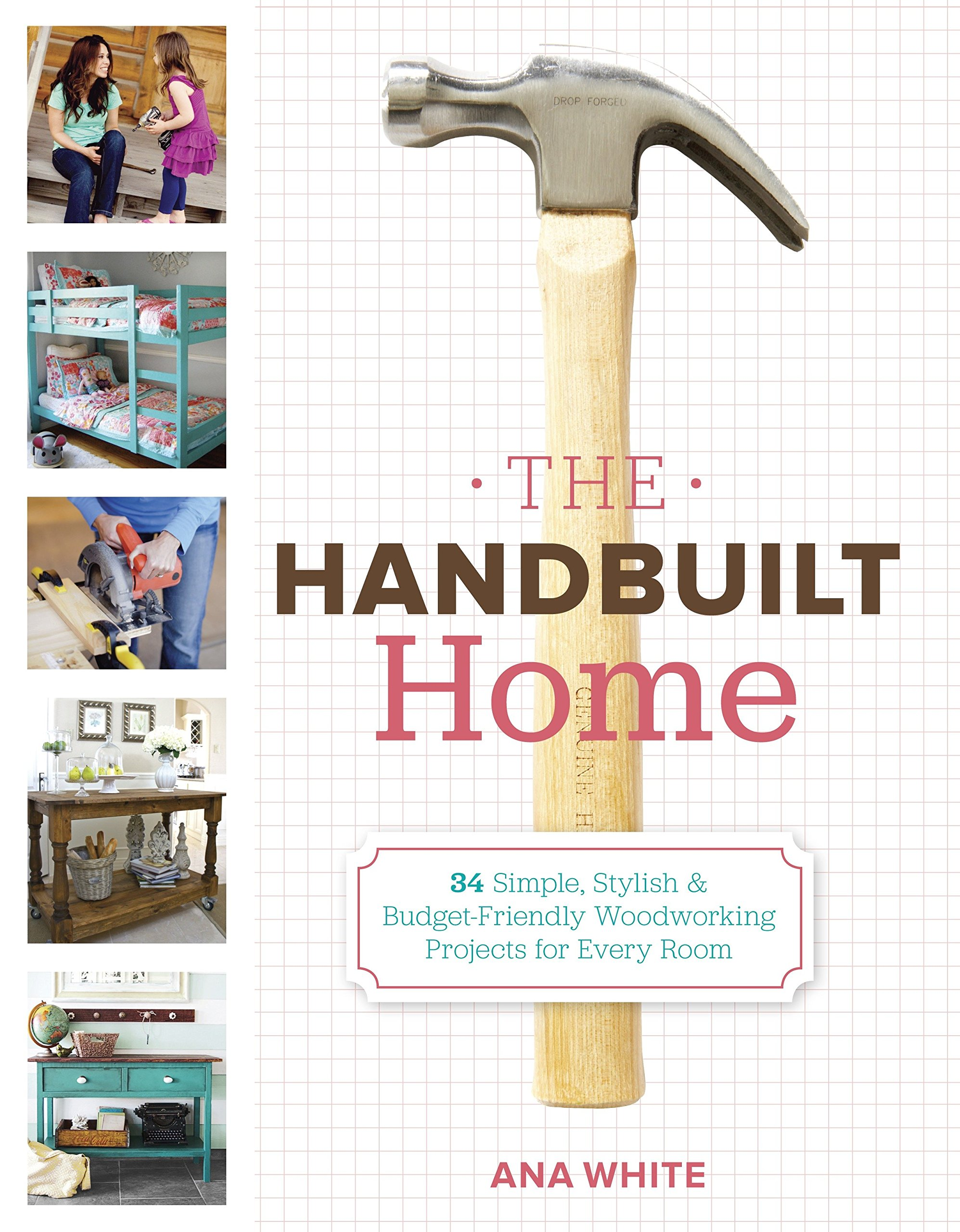 The Handbuilt Home 34 Simple Stylish And Budget Friendly Found On Easydoityourselfhomeimprovementscom Woodworking Projects For Every Room Ana White 9780307587329 Books