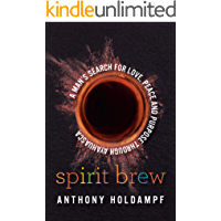 Spirit Brew: A Man's Search for Love, Peace and Purpose through Ayahuasca