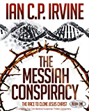 The Messiah Conspiracy - The Race To Clone Jesus Christ :  (Book One): A Gripping Top Ten Medical Suspense Thriller Conspiracy