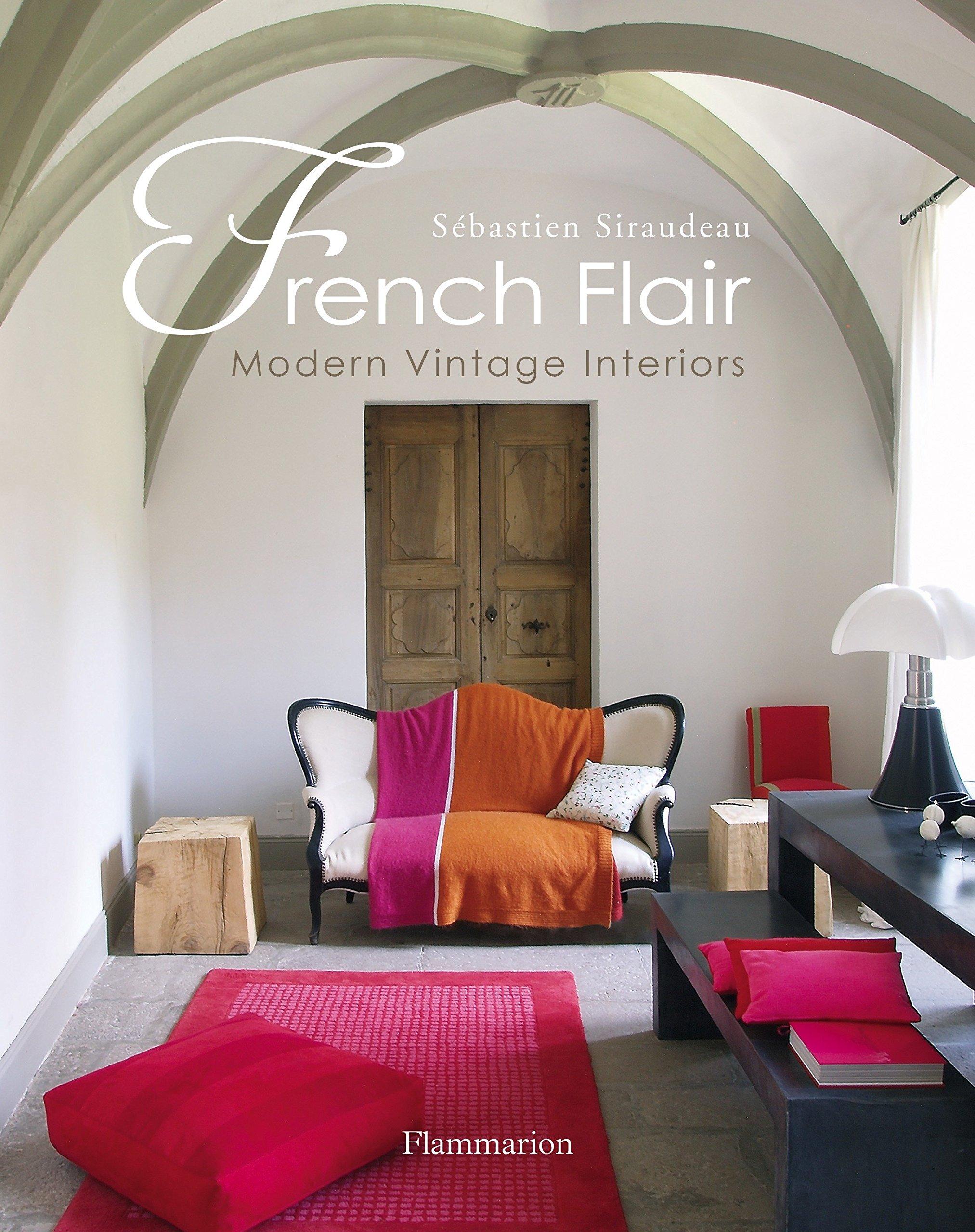 French Flair Modern Vintage Interiors Sebastien Siraudeau
