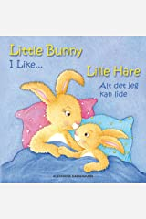Little Bunny - I Like... , Lille Hare - Alt det jeg kan lide: Picture book English-Danish (bilingual) 2+ years (Little Bunny - Lille Hare - English-Danish (bilingual)) Kindle Edition