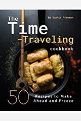 The Time-Traveling Cookbook: 50 Recipes to Make Ahead and Freeze Kindle Edition