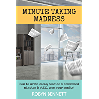 Minute Taking Madness: How to write clear, concise and condensed minutes and still keep your sanity!
