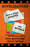 Novelizations - How to Adapt Scripts Into Novels: A Writing Guide for Screenwriters and Authors