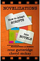 Novelizations - How to Adapt Scripts Into Novels: A Writing Guide for Screenwriters and Authors Kindle Edition