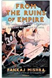 From the Ruins of Empire: The Revolt Against the West and the Remaking of Asia