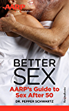 Better Sex: AARP's Guide to Sex After 50