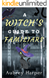 A Witch's Guide to Familiars (A Book & Candle Mystery Book 5)