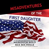 Misadventures of the First Daughter: Misadventures, Book 5