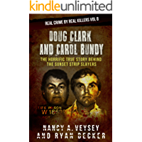 Doug Clark and Carol Bundy: The Horrific True Story Behind the Sunset Strip Slayers (Real Crime By Real Killers Book 8)