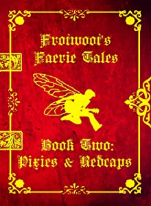 Frotwoot's Faerie Tales (Book Two: Pixies & Redcaps)
