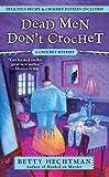 Dead Men Don't Crochet (A Crochet Mystery)