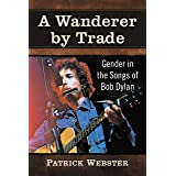 A Wanderer by Trade: Gender in the Songs of Bob Dylan