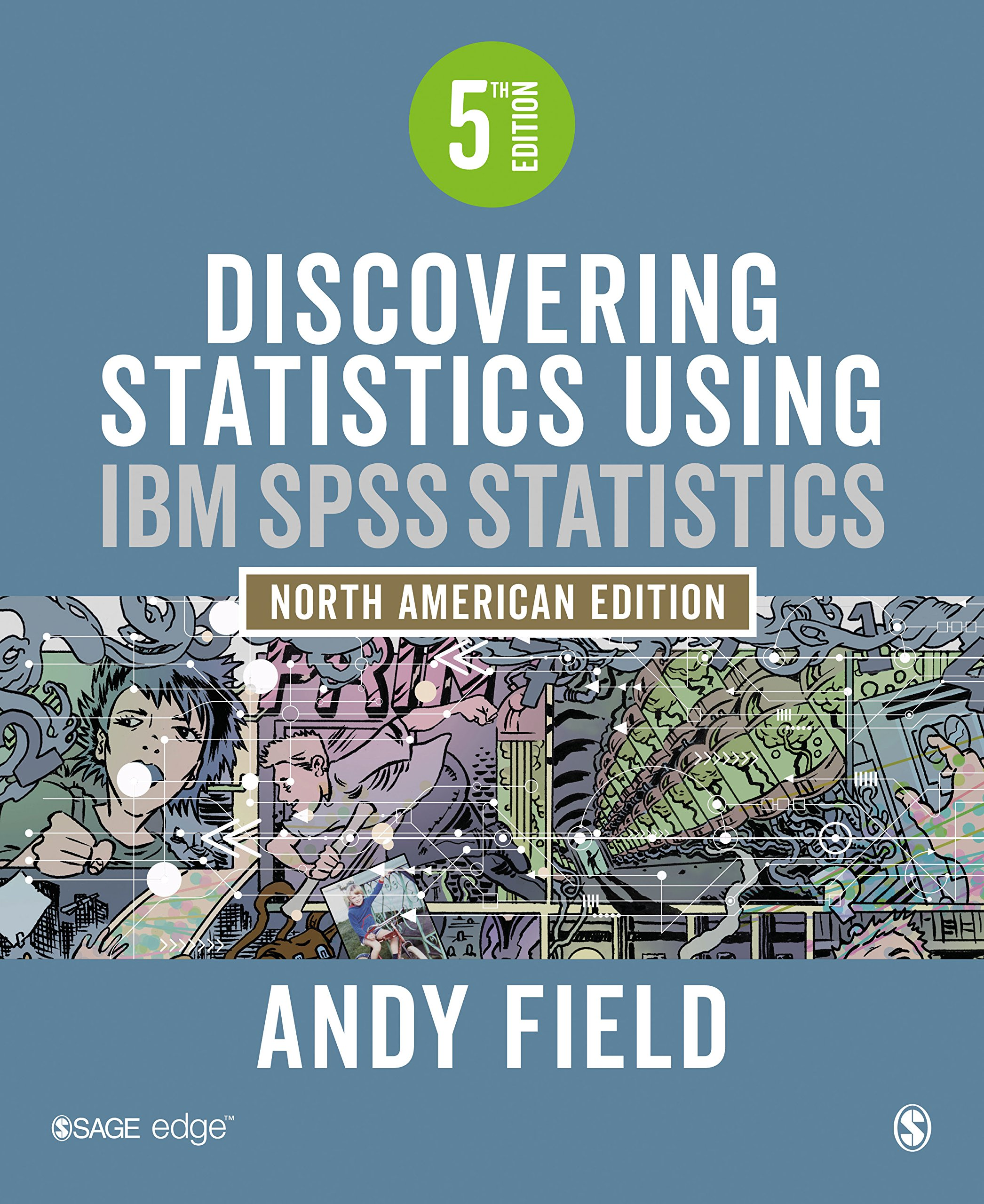 Discovering Statistics Using IBM SPSS Statistics: North American Edition by SAGE Publications Ltd