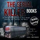 The Serial Killer Books: 15 Famous Serial Killers True Crime Stories That Shocked the World