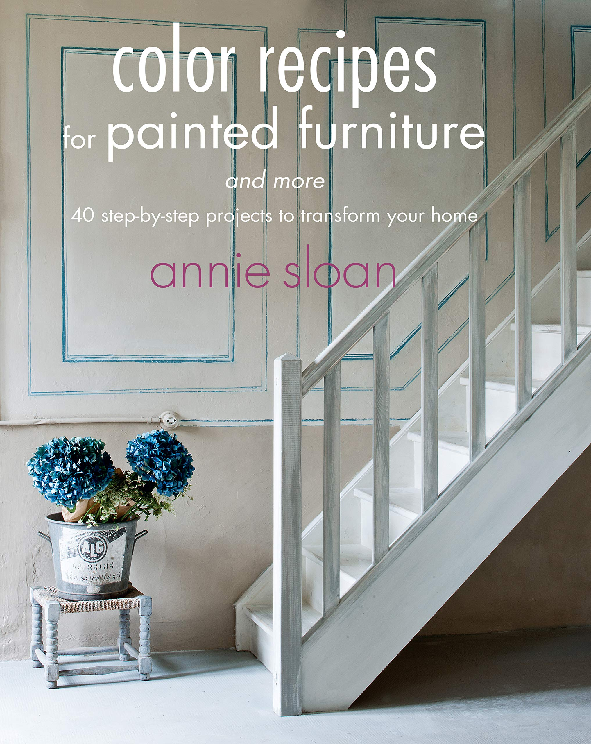 Color Recipes For Painted Furniture And More 40 Step By Projects To Transform Your Home Sloan Annie 9781908862778 Amazon Com Books