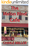 The Melon Rind Cafe (Bud Shumway Mystery Series Book 9)