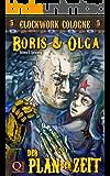 Der Plan der Zeit: Boris und Olga 3: Clockwork Cologne