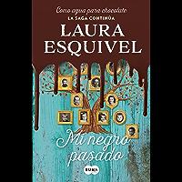 Mi negro pasado (Como agua para chocolate 3) (Spanish Edition)