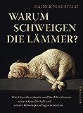 Warum schweigen die Lämmer?: Wie Elitendemokratie und Neoliberalismus unsere Gesellschaft und unsere Lebensgrundlagen bedrohen (German Edition)