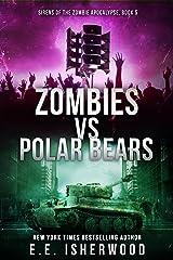 Zombies vs Polar Bears: Sirens of the Zombie Apocalypse, Book 5 Kindle Edition