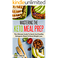 Keto Meal Prep: Mastering The Keto Meal Prep: The Ultimate Guide To Quick And Healthy Ketogenic Meals To Boost Weight Loss