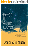 Fetch Us Some Water (Southern Skies Collection Book 2)