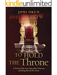To Hold the Throne: A Novel of the Last Maccabee Princess and King Herod the Great