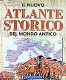 Il nuovo atlante storico del mondo antico. Ediz. illustrata