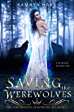 Saving the Werewolves (The Lost Princess of Howling Sky Book 2) - A Reverse Harem Paranormal Werewolf Romance Series