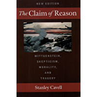 The Claim of Reason: Wittgenstein, Skepticism, Morality, and Tragedy