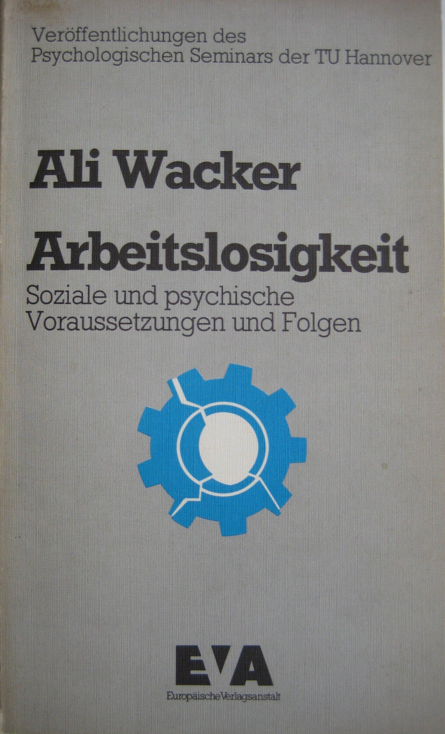 Arbeitslosigkeit - Soziale und psychische Voraussetzungen und Folgen Broschiert – Februar 1991 Ali Wacker Europa 3434002774