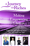 Making Empowering Choices: A Journey Of Riches (English Edition)
