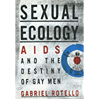 SEXUAL ECOLOGY: AIDS and the Destiny of Gay Men