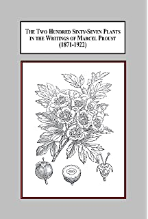 The Two Hundred Sixty-seven Plants in the Writings of Marcel Proust 1871-1922