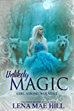 Unlikely Magic: A Dark Fairy Tale Adaptation (Girl Among Wolves Book 1)