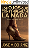 Los ojos que contemplaban la nada: Crímenes en La Costa del Sol (Inspector Mario Miralles nº 1) (Spanish Edition)
