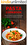 Pasta Cookbook: Family-Friendly Everyday Pasta Recipes Inspired by The Mediterranean Diet Vol.2: Dump Dinners and One-Pot Meals (Quick and Easy Pasta Cookbooks) (English Edition)