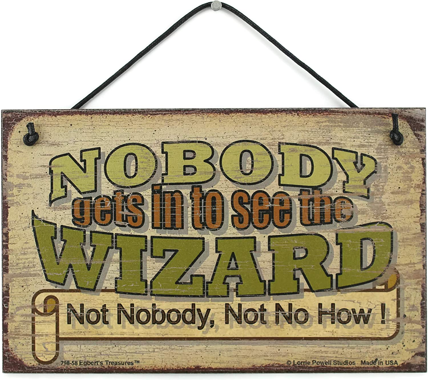 Egbert's Treasures 5x8 Vintage Style Sign Saying, Nobody gets in to See The Wizard Not Nobody, Not No How! Decorative Fun Universal Household Family Signs with Quotes for Your Home (5x8)