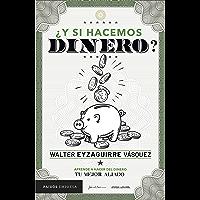 ¿Y si hacemos dinero?: Aprende a hacer del dinero tu mejor aliado (Spanish Edition)
