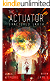 The Actuator: Fractured Earth: A LitRPG Adventure